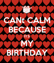 CANt CALM BECAUSE ITS MY BIRTHDAY - Personalised Poster large