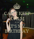 CAN'T KEEP  CALM IT IS IT'S MY BIRTHDAY - Personalised Poster large