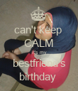 can't keep  CALM it's my bestfriend's birthday  - Personalised Poster large