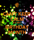 CAN'T KEEP  CALM IT'S MY  BIRTHDAY MONTH - Personalised Poster large