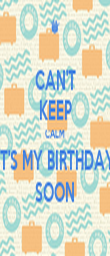 CAN'T KEEP CALM IT'S MY BIRTHDAY SOON - Personalised Poster large