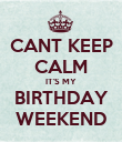 CANT KEEP CALM IT'S MY BIRTHDAY WEEKEND - Personalised Poster large