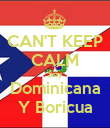 CAN'T KEEP CALM Soy Dominicana Y Boricua - Personalised Poster large