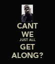 CANT WE JUST ALL GET ALONG? - Personalised Poster large