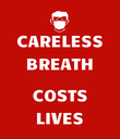 CARELESS BREATH  COSTS LIVES - Personalised Poster large