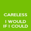 CARELESS  I WOULD IF I COULD - Personalised Poster large