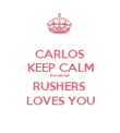 CARLOS KEEP CALM because RUSHERS  LOVES YOU - Personalised Poster large