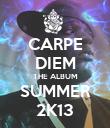 CARPE DIEM THE ALBUM SUMMER 2K13 - Personalised Poster large