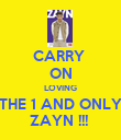 CARRY  ON LOVING THE 1 AND ONLY ZAYN !!!  - Personalised Poster large