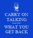 CARRY ON TALKING AND SEE WHAT YOU GET BACK - Personalised Poster large