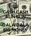 CASH CASH BLIN BLIN  DALA DALA BIG MONEY - Personalised Poster large