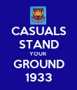 CASUALS STAND YOUR  GROUND 1933 - Personalised Poster large
