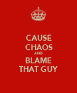 CAUSE CHAOS AND BLAME THAT GUY - Personalised Poster large