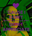 'CAUSE I DON'T APPRECIATE PEOPLE WHO DON'T APPRECIATE - Personalised Poster large