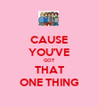 CAUSE YOU'VE GOT THAT ONE THING - Personalised Poster large