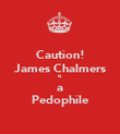 Caution! James Chalmers is a Pedophile - Personalised Poster large