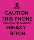 CAUTION  THIS PHONE BELONGS TO A CRAZY FREAKY   BITCH - Personalised Poster large