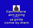 Cawmwere  aint going bout dey  ya gotta  come by them - Personalised Poster large