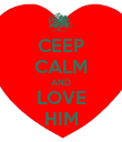 CEEP CALM AND LOVE HIM - Personalised Poster large