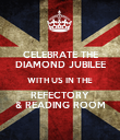 CELEBRATE THE DIAMOND JUBILEE WITH US IN THE REFECTORY & READING ROOM - Personalised Poster large