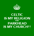 CELTIC IS MY RELIGION AND PARKHEAD IS MY CHURCH!! - Personalised Poster large