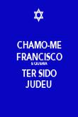 CHAMO-ME FRANCISCO E QUERIA TER SIDO JUDEU - Personalised Poster large