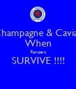 Champagne & Caviar When Rangers SURVIVE !!!!  - Personalised Poster large