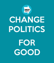 CHANGE POLITICS  FOR GOOD - Personalised Poster large