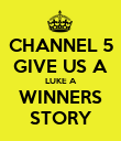 CHANNEL 5 GIVE US A LUKE A WINNERS STORY - Personalised Poster large