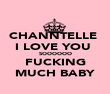 CHANNTELLE  I LOVE YOU  SOOOOOO FUCKING MUCH BABY - Personalised Poster large