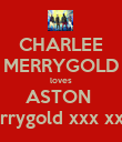 CHARLEE MERRYGOLD loves ASTON  Merrygold xxx xxxx  - Personalised Poster large