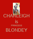 CHARLEIGH is PRINCESS BLONDEY  - Personalised Poster large