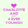 CHARLOTTE AND LUCY 4 EVER YOUNG!!! - Personalised Poster small