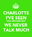 CHARLOTTE I'VE SEEN YOU AROUND BUT WE NEVER TALK MUCH - Personalised Poster large
