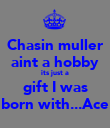 Chasin muller aint a hobby its just a gift I was born with...Ace - Personalised Poster large