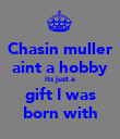 Chasin muller aint a hobby its just a gift I was born with - Personalised Poster large