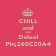CHILL and add Dalool Pin;260C20A4 - Personalised Poster large