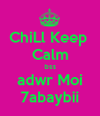 ChiLl Keep  Calm bss adwr Moi 7abaybii - Personalised Poster large