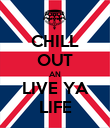 CHILL OUT AN LIVE YA LIFE - Personalised Poster large