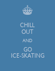 CHILL OUT AND GO ICE-SKATING - Personalised Poster large