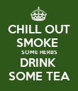 CHILL OUT SMOKE  SOME HERBS DRINK  SOME TEA - Personalised Poster large