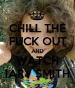 CHILL THE FUCK OUT AND WATCH IARY SMITH - Personalised Poster large