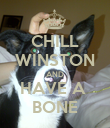 CHILL WINSTON AND HAVE A  BONE - Personalised Poster large