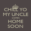 CHILL YO MY UNCLE COMIN HOME SOON - Personalised Poster large