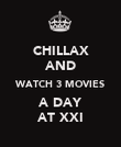 CHILLAX AND WATCH 3 MOVIES A DAY AT XXI - Personalised Poster large