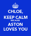 CHLOE, KEEP CALM BECAUSE  ASTON LOVES YOU - Personalised Poster large