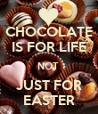 CHOCOLATE IS FOR LIFE NOT  JUST FOR EASTER - Personalised Poster large