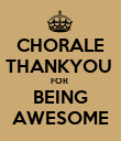 CHORALE THANKYOU  FOR  BEING AWESOME - Personalised Poster large