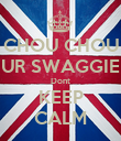 CHOU CHOU UR SWAGGIE Dont KEEP CALM - Personalised Poster large