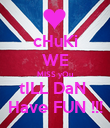 cHuKi WE MISS yOu tILL DaN  Have FUN !!! - Personalised Poster large